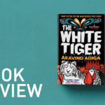 The White Tiger by Aravind Adiga – Book Review